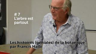 #7 Les histoires (géniales) de la botanique par Francis Hallé