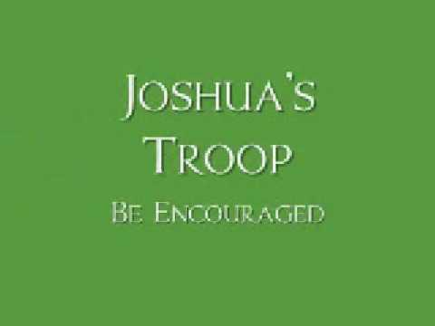 Joshua's Troop - Be Encouraged