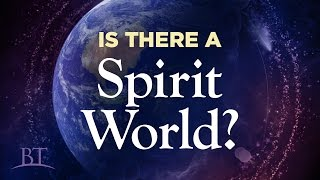 Beyond Today -- Is There A Spirit World?