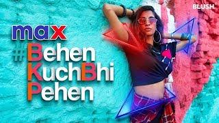 Behen Kuch Bhi Pehen | Blush