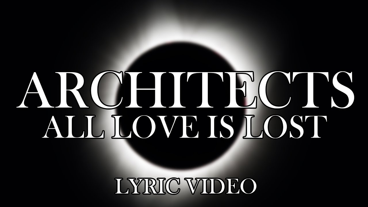 Architects All Love Is Lost Lyric Video Youtube