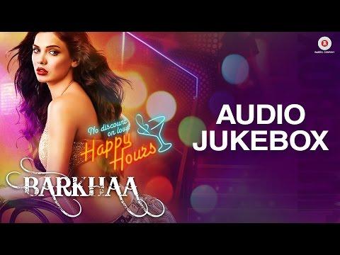 Barkhaa Audio Jukebox   Sara Loren, Priyanshu & Taaha Shah