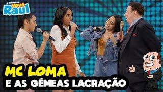 Download Video MC LOMA e as GÊMEAS LACRAÇÃO - Completo | PROGRAMA RAUL GIL MP3 3GP MP4