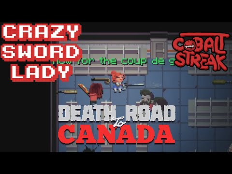 Death Road To Canada! #09 - Crazy Sword Lady! - Cobalt Streak