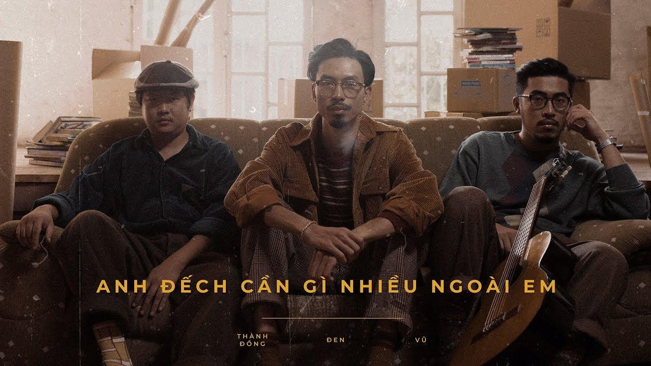 Đen - Anh Đếch Cần Gì Nhiều Ngoài Em ft. Vũ., Thành Đồng (M/V)