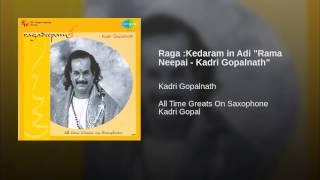 """Raga :Kedaram in Adi """"Rama Neepai - Kadri Gopalnath"""""""