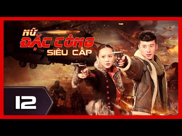 NỮ ĐẶC CÔNG SIÊU CẤP - Tập 12 | Phim Hành Động Võ Thuật Đỉnh Cao 2021 | iPhim