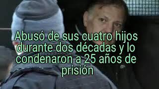 Abusó de sus cuatro hijos durante dos décadas y lo condenaron a 25 años de prisión