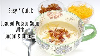 😍Easy Quick Loaded Potato Soup With Bacon & Cheese From Scratch