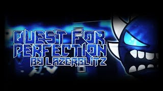 Geometry Dash - Quest for Perfection by LazerBlitz [EXTREME DEMON]