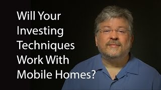 Will Your Investing Techniques Work With Mobile Homes?