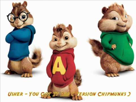 Usher - You Got It Bad (Chipmunks version)