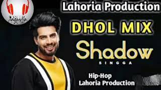 Shadow dhol mix song Singga ft lahoria production Official Bunty