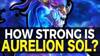 How Strong Is Aurelion Sol? - My Thoughts - League of Legends