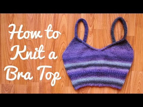 How to Knit a Bra Top Knitting Tutorial and Free Pattern - YouTube