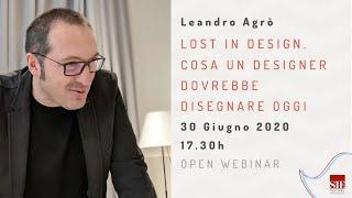 Leandro Agrò - Lost in design. Cosa un Designer dovrebbe disegnare oggi. ErgoWebinar 30/6/20