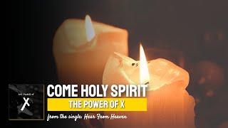 Come Holy Spirit ▶️ Tнe Power of X ◀️ Lyric Video on YouTube