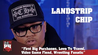Landstrip Chip - First Big Purchases, Love To Travel, Video Game Fiend, & Wrestling Fanatic