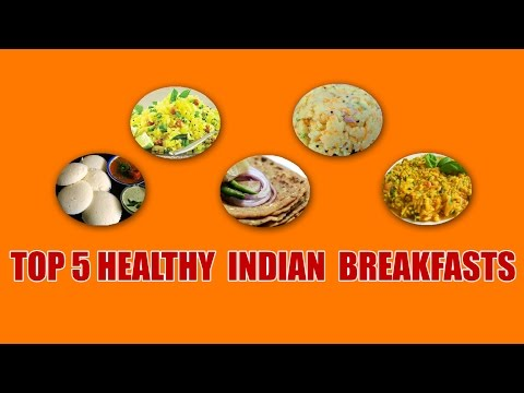 Top 5 Healthy Indian Breakfasts