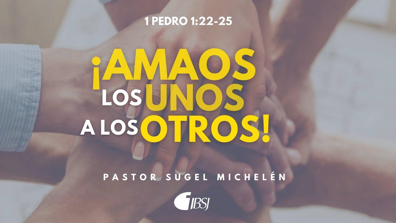 Download ¡Amaos los unos a los otros! | 1 Pedro 1:22-25 | Ps. Sugel Michelén