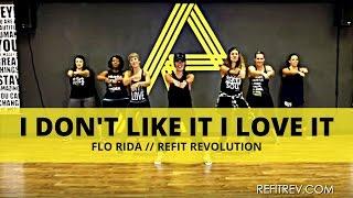"""I Don't Like It, I Love It"" || Flo Rida || Dance Fitness Choreography || REFIT® Rev"