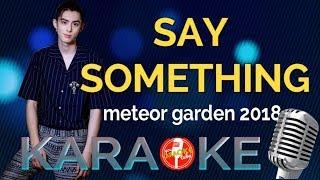 "KARAOKE """"SAY SOMETHING"" - METEOR GARDEN 2018 OST"