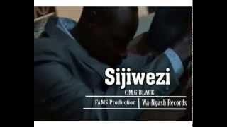 SIJIWEZI BY C.M.G OFFICIAL VIDEO