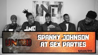 UNtitleD | Episode 005 - Spanky Johnson at Sex Parties [Podcast]