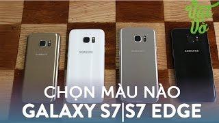 Vật Vờ| Lựa chọn màu nào cho Samsung Galaxy S7|S7 Edge?
