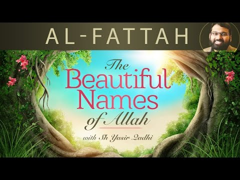 Beautiful Names of Allah (Pt.20) - Al-Fattah | Khair Al-Fatiheen- Dr. Shaykh Yasir Qadhi