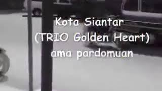 Kota Siantar - Trio Golden Heart