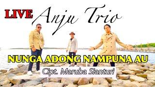 ANJU TRIO ~ NUNGA ADONG NAMPUNA AU || LIVE