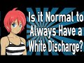 Is it Normal to Always Have a White Discharge?