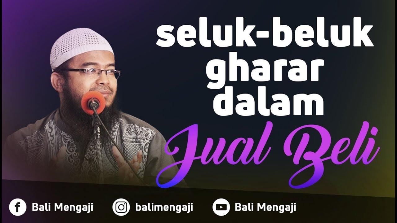 Seluk Beluk Gharar Dalam Jual Beli Ustadz Anas Burhanuddin Lc Ma
