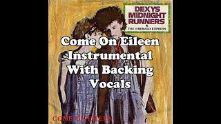 Dexy's Midnight Runners - Come On Eileen Instrumental With Backing Vocals (UNOFFICIAL)