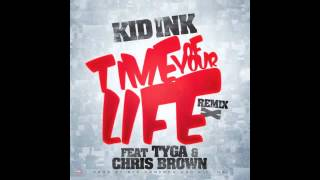 KID INK -- TIME OF YOUR LIFE (FT. TYGA & CHRIS BROWN) [REMIX] *Free Download*