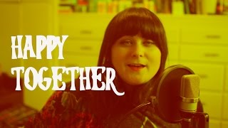 HAPPY TOGETHER | Psychedelic Cover- #MusicMonday