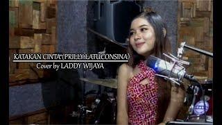 KATAKAN CINTA - PRILLY LATUCONSINA (cover) LADDY WIJAYA