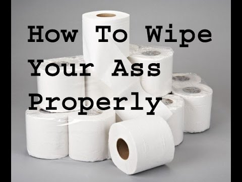 TUTORIAL: How To Properly Wipe Your Ass 101