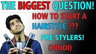 HOW to start an AWESOME hairstyle? Pre stylers for men in INDIA 2018