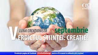Verdictul științei: creație  Alfa Omega în obiectiv, 03 septembrie 2020