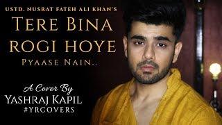 Tere Bina Rogi Hoye Pyaase Nain   Ustd. Nusrat Fateh Ali Khan   Cover   Yashraj Kapil   #YRCOVERS