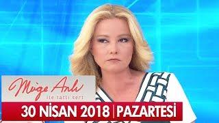 Müge Anlı ile Tatlı Sert 30 Nisan 2018 - Tek Parça