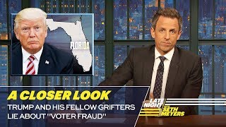 "Seth takes a closer look President Trump becoming more lawless amid a power grab at the Justice Department and a recount in Florida. » Subscribe to Late Night: http://bit.ly/LateNightSeth » Get more Late Night with Seth Meyers: http://www.nbc.com/late-night-with-seth-meyers/ » Watch Late Night with Seth Meyers Weeknights 12:35/11:35c on NBC.  LATE NIGHT ON SOCIAL Follow Late Night on Twitter: https://twitter.com/LateNightSeth Like Late Night on Facebook: https://www.facebook.com/LateNightSeth Find Late Night on Tumblr: http://latenightseth.tumblr.com/ Connect with Late Night on Google+: https://plus.google.com/+LateNightSeth/videos  Late Night with Seth Meyers on YouTube features A-list celebrity guests, memorable comedy, and topical monologue jokes.  NBC ON SOCIAL  Like NBC: http://Facebook.com/NBC Follow NBC: http://Twitter.com/NBC NBC Tumblr: http://NBCtv.tumblr.com/ NBC Pinterest: http://Pinterest.com/NBCtv/ NBC Google+: https://plus.google.com/+NBC YouTube: http://www.youtube.com/nbc NBC Instagram: http://instagram.com/nbctv  Trump and His Fellow Grifters Lie About ""Voter Fraud"": A Closer Look- Late Night with Seth Meyers https://youtu.be/KeP9XHE2560   Late Night with Seth Meyers http://www.youtube.com/user/latenightseth"