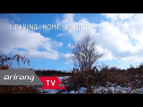 [Arirang Special] Leaving Home Behind _ Full Episode