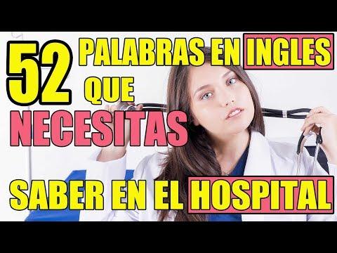 52 Palabras en Inglés que Necesitarás Saber Cuando Estés en el Hospital: Inglés Médico