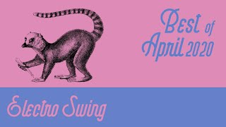 Best of Electro Swing Mix - April 2020