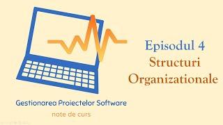 Gestionarea Proiectelor Software | S1E04 | Structuri organizaționale