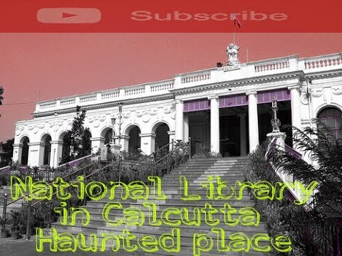 National library in kolkata haunted place ghost story