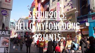 SEOUL 2015: Day 3 - HELLO MYEONGDONG - January 3 | MDNBLOG